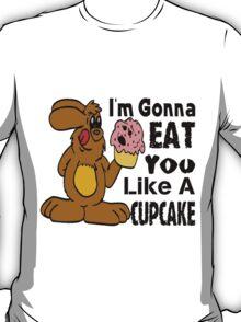 I'm Gonna Eat You Like A Cupcake T-Shirt