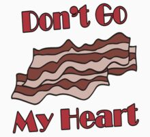 Don't Go Bacon My Heart by FireFoxxy