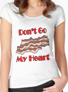 Don't Go Bacon My Heart Women's Fitted Scoop T-Shirt