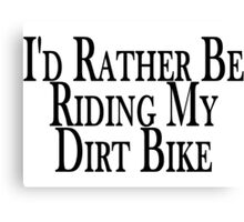 Rather Be Riding My Dirt Bike Canvas Print