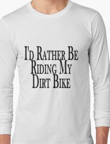 Rather Be Riding My Dirt Bike Long Sleeve T-Shirt
