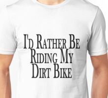 Rather Be Riding My Dirt Bike Unisex T-Shirt
