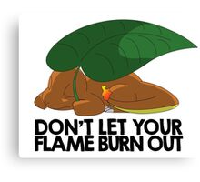 Don't let your flame burn out Canvas Print
