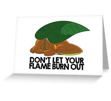 Don't let your flame burn out Greeting Card
