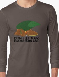 Don't let your flame burn out Long Sleeve T-Shirt