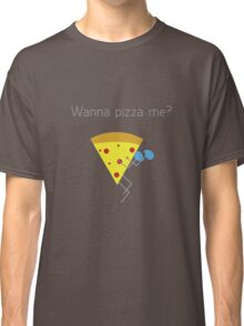 Wanna pizza me? Classic T-Shirt