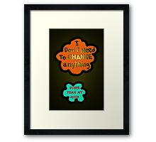 I DON'T NEED TO CHANGE Framed Print