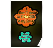 I DON'T NEED TO CHANGE Poster