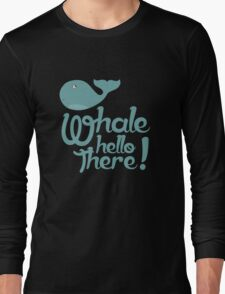 """""""Whale Hello There"""" - Typographical variant. Long Sleeve T-Shirt"""