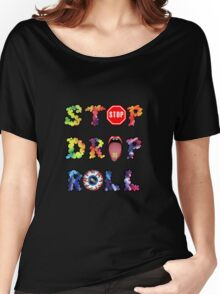 Stop, drop and roll Rainbow Women's Relaxed Fit T-Shirt