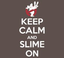 Keep Calm and Slime On by johnbjwilson