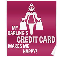 My Darling's Credit Card Makes Me Happy! (White) Poster