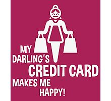 My Darling's Credit Card Makes Me Happy! (White) Photographic Print