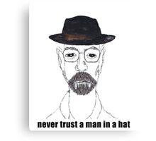 NEVER TRUST A MAN WHO WEARS A HAT Canvas Print