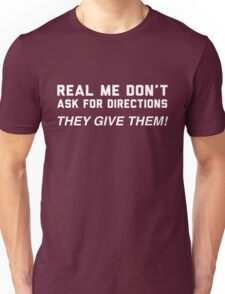 Real Men Don't Ask for Directions. They Give Them! Unisex T-Shirt