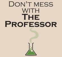 Don't Mess with The Professor - Light Shirts by FeralToaster