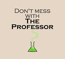 Don't Mess with The Professor - Light Shirts Unisex T-Shirt