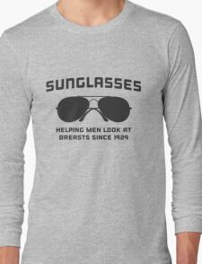 Sunglasses. Helping men look at breasts since 1929 Long Sleeve T-Shirt