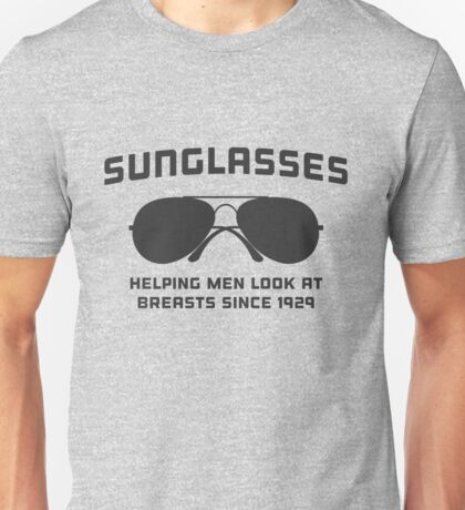 Sunglasses. Helping men look at breasts since 1929 Unisex T-Shirt