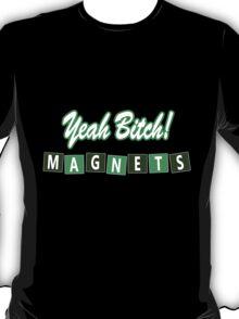 Yeah Bitch! Magnets T-Shirt