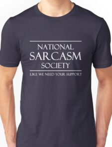 National Sarcasm Society. Like we need your support Unisex T-Shirt