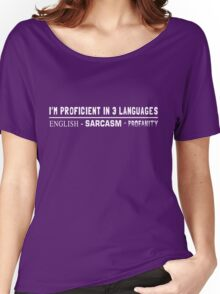 I'm Proficient in 3 Languages. English, Sarcasm. Profanity Women's Relaxed Fit T-Shirt