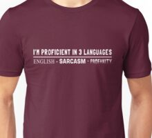 I'm Proficient in 3 Languages. English, Sarcasm. Profanity Unisex T-Shirt