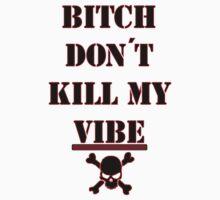 Bitch Don't Kill My Vibe  by Austin673