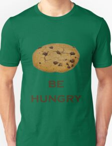 """"""" Be Hungry """" Funny T Shirt about Cookies T-Shirt"""