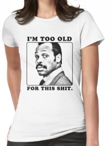 Roger Murtaugh is Too Old For This Shit (Lethal Weapon) Womens Fitted T-Shirt