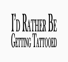 Rather Be Getting Tattooed Unisex T-Shirt