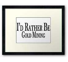 Rather Be Gold Mining Framed Print