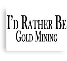 Rather Be Gold Mining Canvas Print