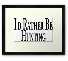 Rather Be Hunting Framed Print