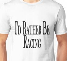 Rather Be Racing Unisex T-Shirt