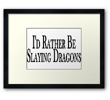 Rather Slay Dragons Framed Print