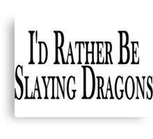 Rather Slay Dragons Canvas Print