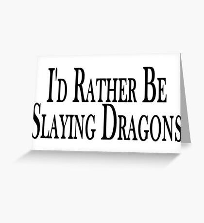 Rather Slay Dragons Greeting Card