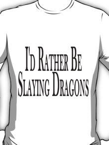 Rather Slay Dragons T-Shirt