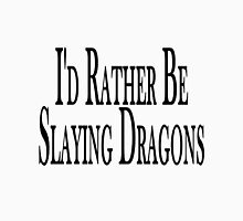 Rather Slay Dragons Unisex T-Shirt