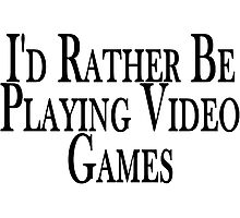 Rather Play Video Games Photographic Print
