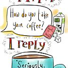 How do you take your coffee? by twisteddoodles
