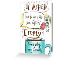 How do you take your coffee? Greeting Card