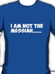 Not the Messiah T-Shirt
