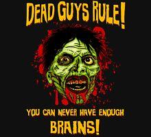 Dead Guys Rule - Brains! Unisex T-Shirt