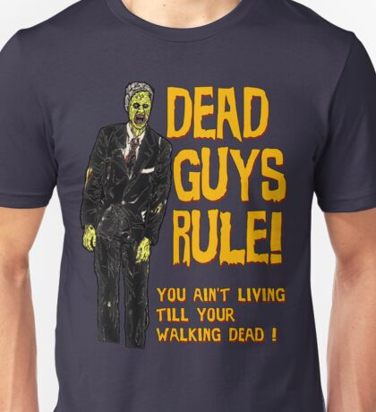 Dead Guys Rule - Walking Dead ! Unisex T-Shirt