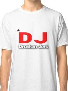 DJ - Drunken Jerk Classic T-Shirt