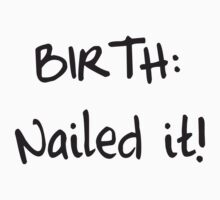 Birth. Nailed it! Kids Tee