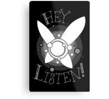 Hey Listen Metal Print