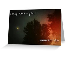 Every Dark Night Turns Into Day Greeting Card